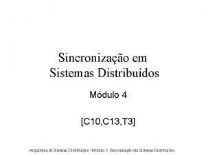 Sincronizao em Sistemas Distribudos Mdulo 4 C 10