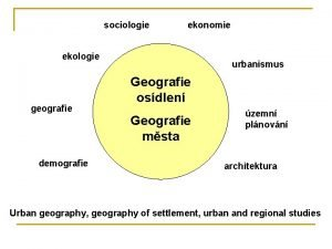 sociologie ekonomie ekologie geografie demografie urbanismus Geografie osdlen