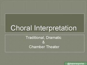 Choral Interpretation Traditional Dramatic Chamber Theater jhazenesporlas Traditional