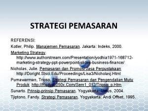STRATEGI PEMASARAN REFERENSI Kotler Philip Manajemen Pemasaran Jakarta