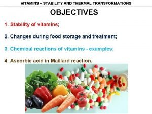 VITAMINS STABILITY AND THERMAL TRANSFORMATIONS OBJECTIVES 1 Stability