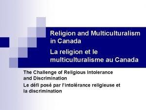 Religion and Multiculturalism in Canada La religion et
