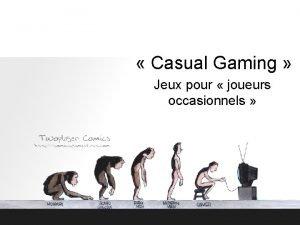 Casual Gaming Jeux pour joueurs occasionnels Dfinition Casual