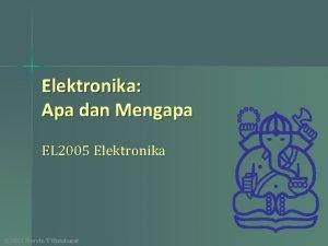 Elektronika Apa dan Mengapa EL 2005 Elektronika 2012