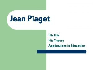 Jean Piaget His Life His Theory Applications in