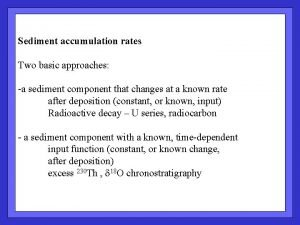 Two approaches Sediment accumulation rates Two basic approaches