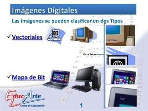 Imgenes Digitales Las imgenes se pueden clasificar en