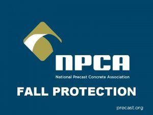 FALL PROTECTION Why is Fall Protection Important Falls