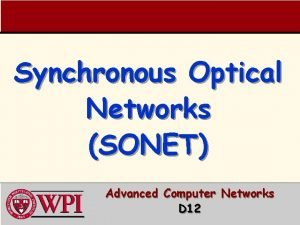Synchronous Optical Networks SONET Advanced Computer Networks D