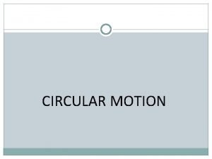 CIRCULAR MOTION Linear Motion d distance in meters