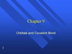 Chapter 9 Orbitals and Covalent Bond 1 Molecular