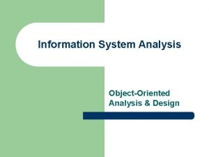 Information System Analysis ObjectOriented Analysis Design Introduction l