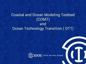 Coastal and Ocean Modeling Testbed COMT and Ocean