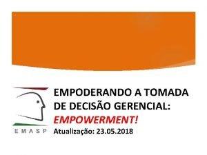 EMPODERANDO A TOMADA DE DECISO GERENCIAL EMPOWERMENT Atualizao