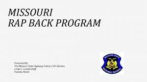 MISSOURI RAP BACK PROGRAM Presented by The Missouri