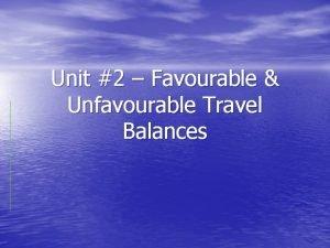 Unit 2 Favourable Unfavourable Travel Balances Travel Balances