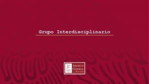 Grupo Interdisciplinario Grupo Interdisciplinario El grupo interdisciplinario es