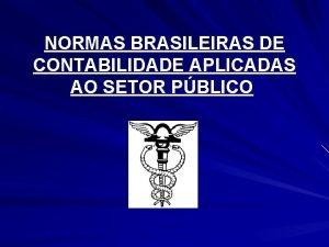 NORMAS BRASILEIRAS DE CONTABILIDADE APLICADAS AO SETOR PBLICO