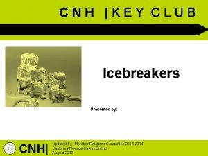 CNH KEY CLUB Icebreakers Presented by CNH Updated