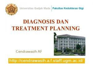 Universitas Gadjah Mada Fakultas Kedokteran Gigi DIAGNOSIS DAN