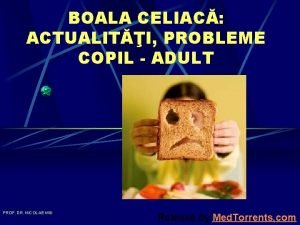BOALA CELIAC ACTUALITI PROBLEME COPIL ADULT PROF DR