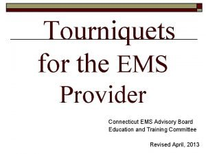 Tourniquets for the EMS Provider Connecticut EMS Advisory