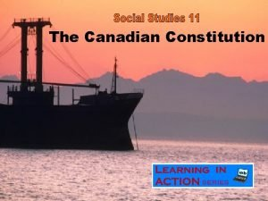 The Canadian Constitution Constitutions What is a constitution