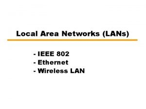 Local Area Networks LANs IEEE 802 Ethernet Wireless