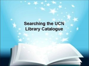 Searching the UCN Library Catalogue UCN Home Page