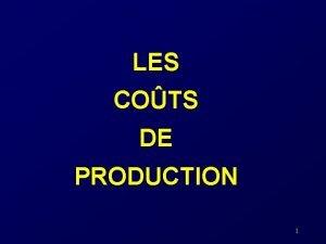 LES COTS DE PRODUCTION 1 LES COTS LONG