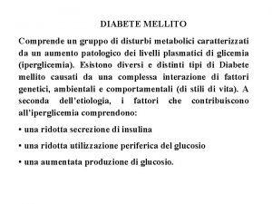 DIABETE MELLITO Comprende un gruppo di disturbi metabolici
