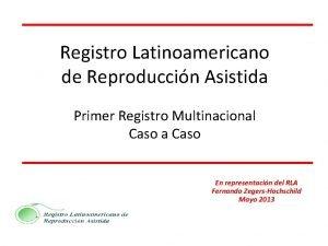 Registro Latinoamericano de Reproduccin Asistida Primer Registro Multinacional
