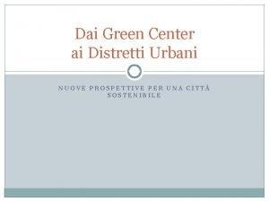 Dai Green Center ai Distretti Urbani NUOVE PROSPETTIVE