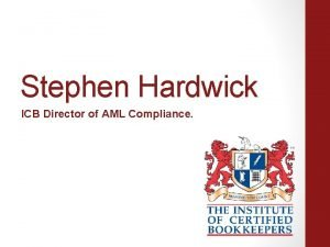 Stephen Hardwick ICB Director of AML Compliance Organised