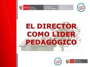 EL DIRECTOR COMO LIDER PEDAGGICO Liderazgo Pedaggico Un