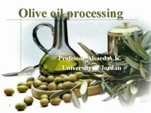 Olive oil processing Professor Alsaed A K University