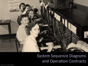System Sequence Diagrams and Operation Contracts http flic