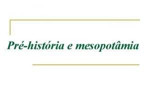 Prhistria e mesopotmia A prhistria n Os primrdios