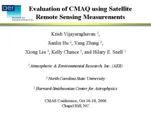 Evaluation of CMAQ using Satellite Remote Sensing Measurements