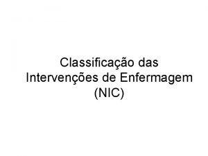 Classificao das Intervenes de Enfermagem NIC Classificao das
