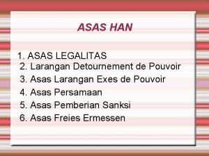 ASAS HAN 1 ASAS LEGALITAS 2 Larangan Detournement