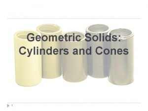 Geometric Solids Cylinders and Cones 1 Cylinders Cylinder