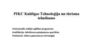 PIKC Kuldgas Tehnoloiju un trisma tehnikums Profesionls vidjs