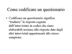 Come codificare un questionario Codificare un questionario significa