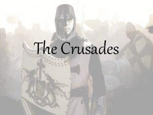 The Crusades What is a crusade A crusade
