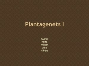 Plantagenets I Kaarin Kaisa Kristen Liisa Albert Family