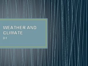 WEATHER AND CLIMATE 2 1 I Weather and