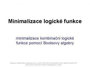 Minimalizace logick funkce minimalizace kombinan logick funkce pomoc