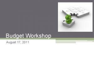 Budget Workshop August 17 2011 Agenda State Budget