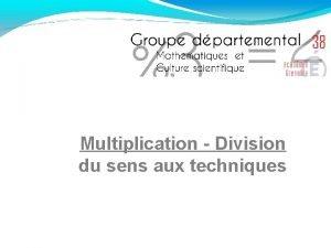 Multiplication Division du sens aux techniques La multiplication